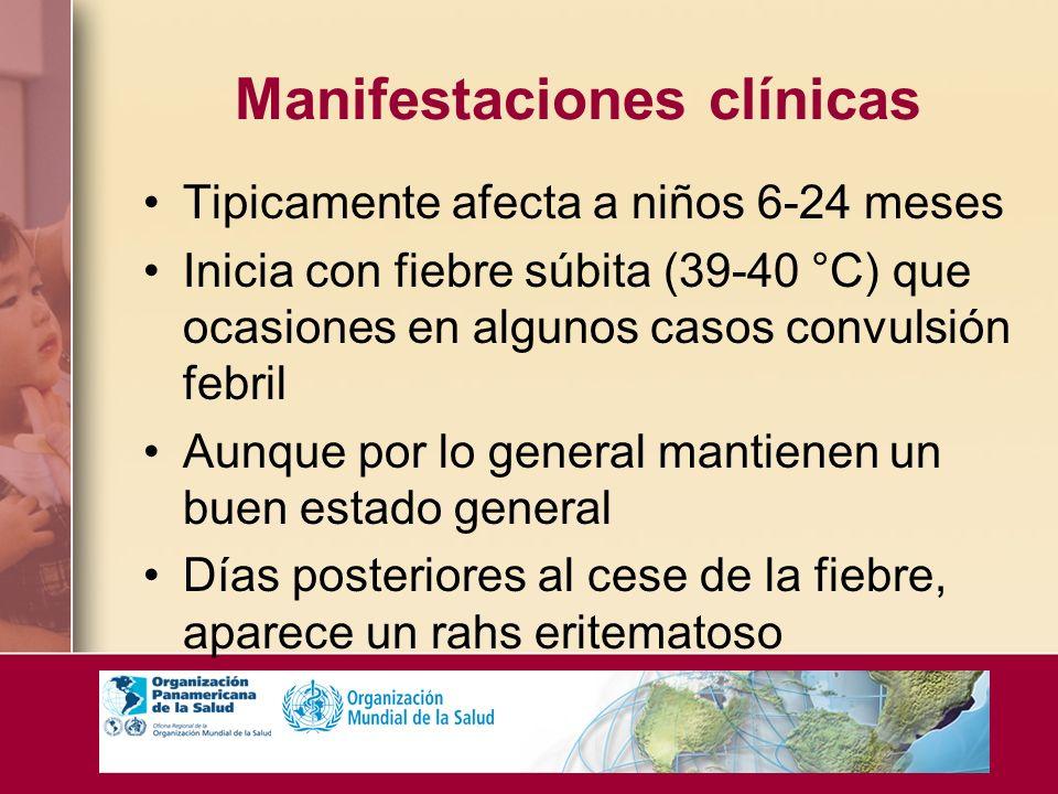 Manifestaciones clínicas Tipicamente afecta a niños 6-24 meses Inicia con fiebre súbita (39-40 °C) que ocasiones en algunos casos convulsión febril Au