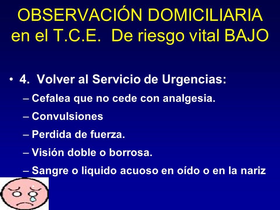 4. Volver al Servicio de Urgencias: –Cefalea que no cede con analgesia. –Convulsiones –Perdida de fuerza. –Visión doble o borrosa. –Sangre o liquido a