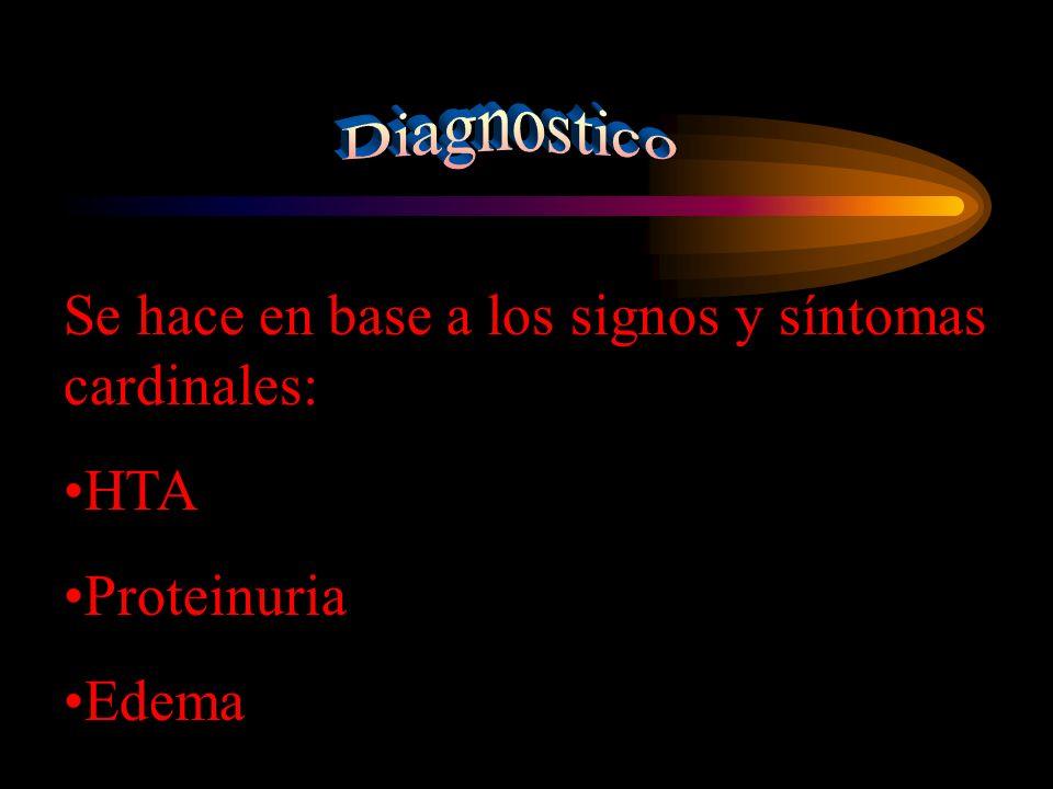 Se hace en base a los signos y síntomas cardinales: HTA Proteinuria Edema