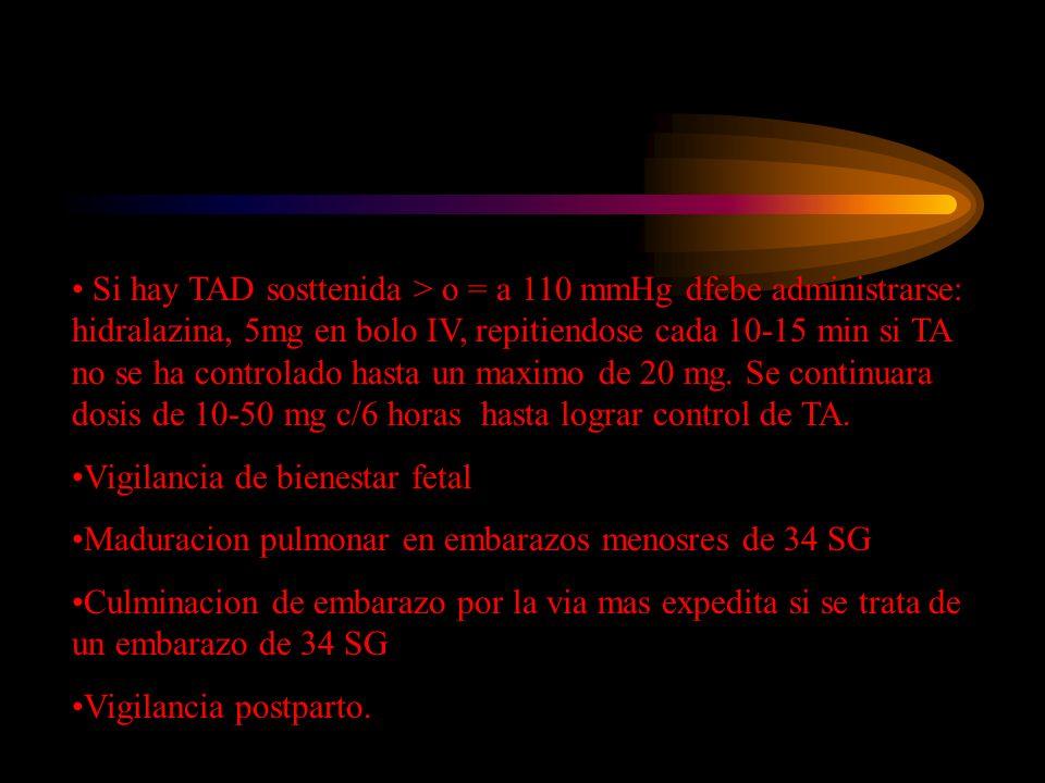 Si hay TAD sosttenida > o = a 110 mmHg dfebe administrarse: hidralazina, 5mg en bolo IV, repitiendose cada 10-15 min si TA no se ha controlado hasta u