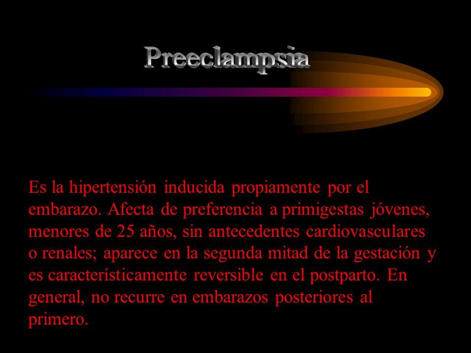 Es la hipertensión inducida propiamente por el embarazo. Afecta de preferencia a primigestas jóvenes, menores de 25 años, sin antecedentes cardiovascu