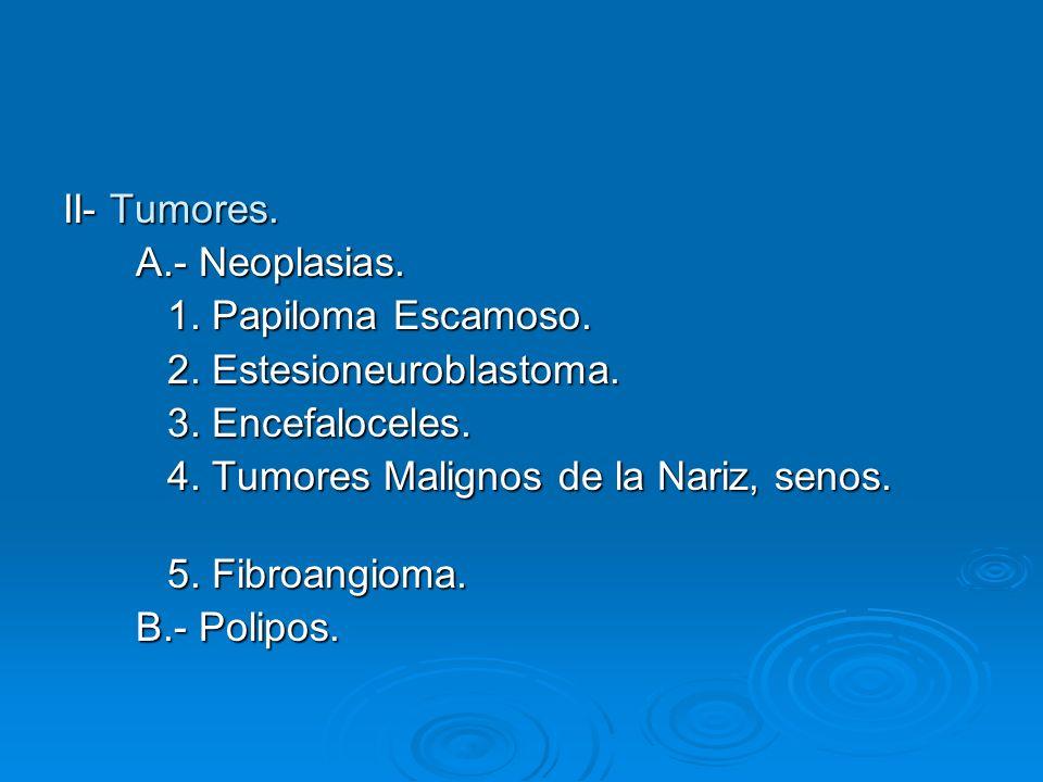 II- Tumores.A.- Neoplasias. A.- Neoplasias. 1. Papiloma Escamoso.