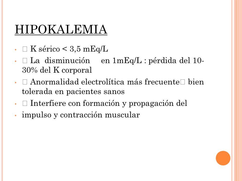 """HIPOKALEMIA """" K sérico < 3,5 mEq/L """" La disminución en 1mEq/L : pérdida del 10- 30% del K corporal """" Anormalidad electrolítica más frecuente"""" bien tol"""