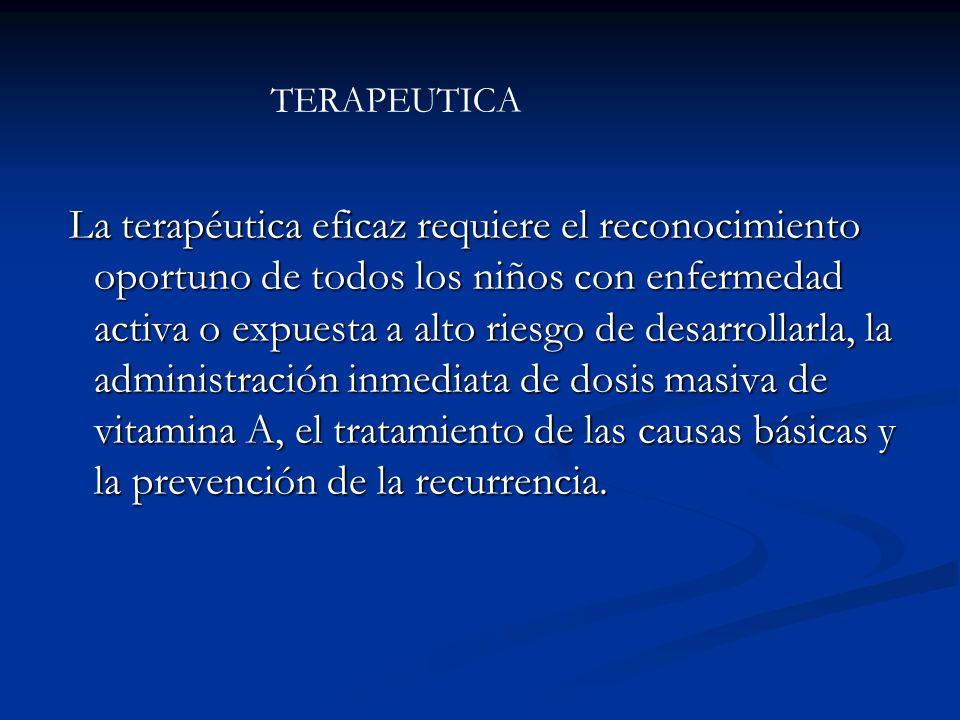 La terapéutica eficaz requiere el reconocimiento oportuno de todos los niños con enfermedad activa o expuesta a alto riesgo de desarrollarla, la admin