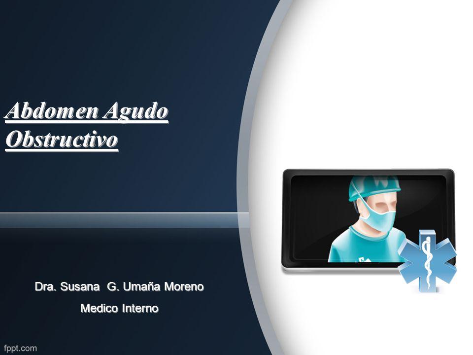 Abdomen Agudo Obstructivo Dra. Susana G. Umaña Moreno Medico Interno