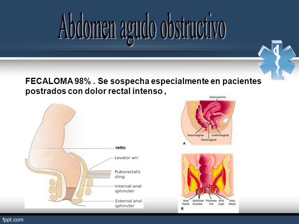 FECALOMA 98%. Se sospecha especialmente en pacientes postrados con dolor rectal intenso,