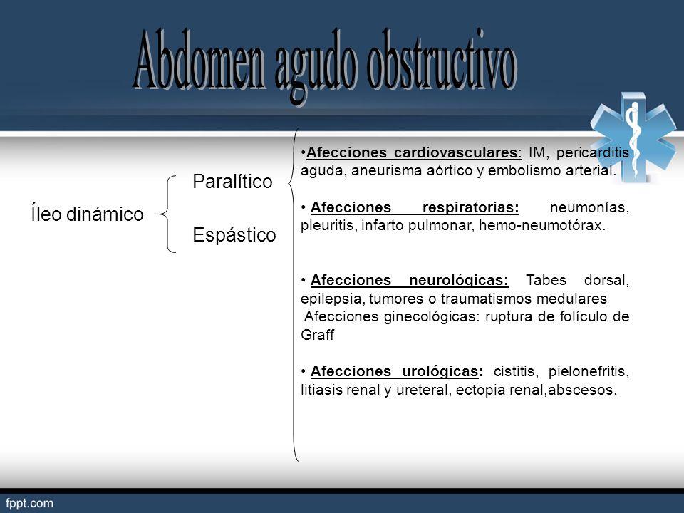 Íleo dinámico Paralítico Espástico Afecciones cardiovasculares: IM, pericarditis aguda, aneurisma aórtico y embolismo arterial. Afecciones respiratori
