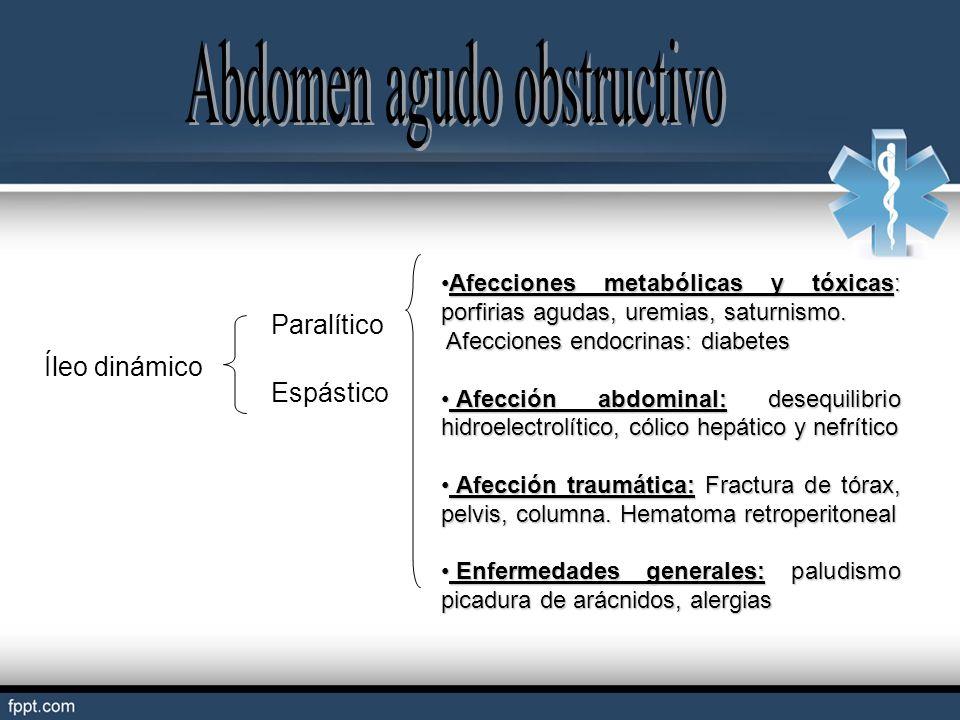 Íleo dinámico Paralítico Espástico Afecciones metabólicas y tóxicas: porfirias agudas, uremias, saturnismo.Afecciones metabólicas y tóxicas: porfirias