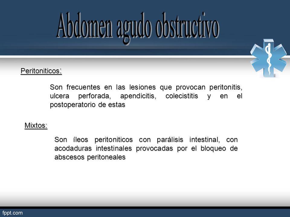 Peritoniticos : Son frecuentes en las lesiones que provocan peritonitis, ulcera perforada, apendicitis, colecistitis y en el postoperatorio de estas M