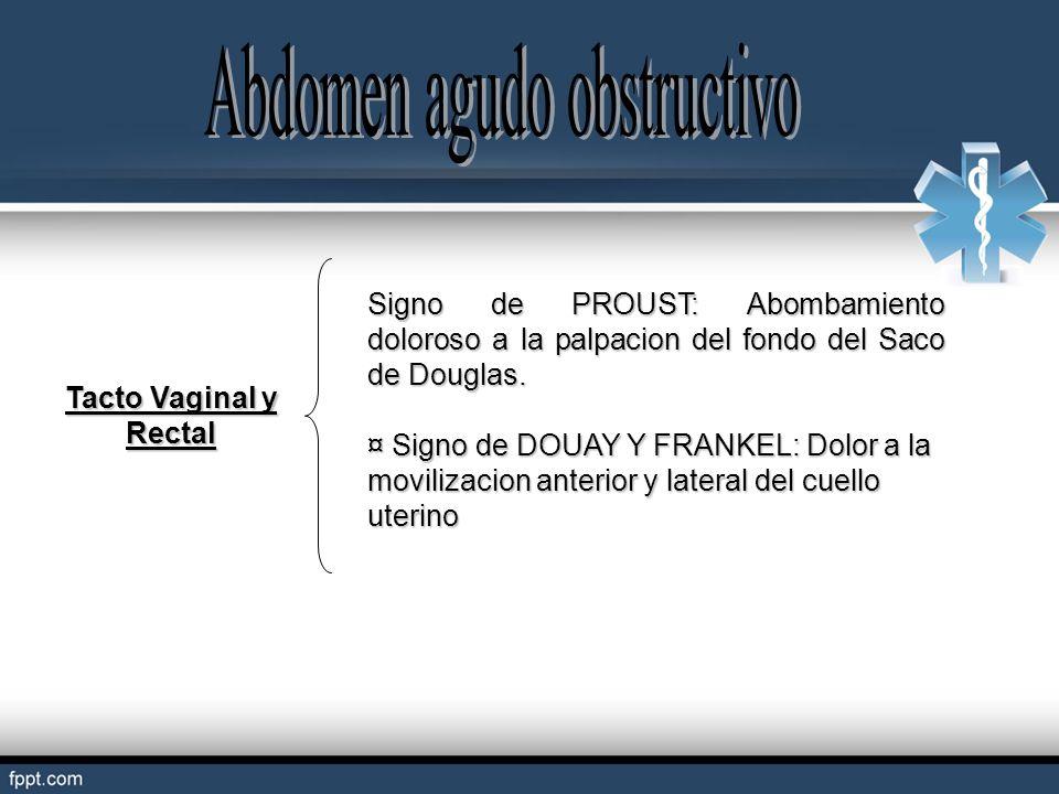 Signo de PROUST: Abombamiento doloroso a la palpacion del fondo del Saco de Douglas. ¤ Signo de DOUAY Y FRANKEL: Dolor a la movilizacion anterior y la