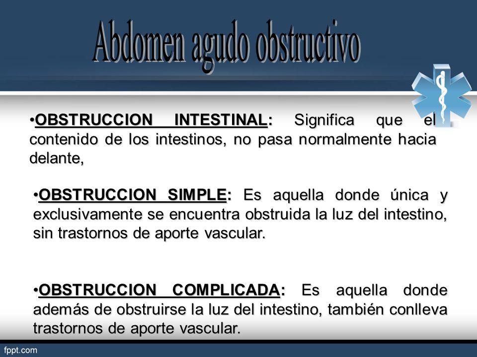 OBSTRUCCION SIMPLE: Es aquella donde única y exclusivamente se encuentra obstruida la luz del intestino, sin trastornos de aporte vascular.OBSTRUCCION