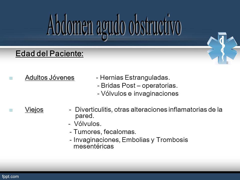 Edad del Paciente: Adultos Jóvenes Adultos Jóvenes - Hernias Estranguladas. - Bridas Post – operatorias. - Vólvulos e invaginaciones Viejos Viejos - D