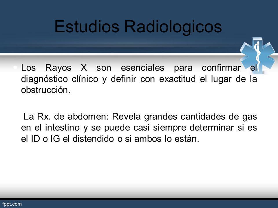 Estudios Radiologicos Los Rayos X son esenciales para confirmar el diagnóstico clínico y definir con exactitud el lugar de la obstrucción. La Rx. de a