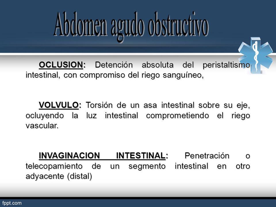 OCLUSION: Detención absoluta del peristaltismo intestinal, con compromiso del riego sanguíneo, VOLVULO: Torsión de un asa intestinal sobre su eje, ocl