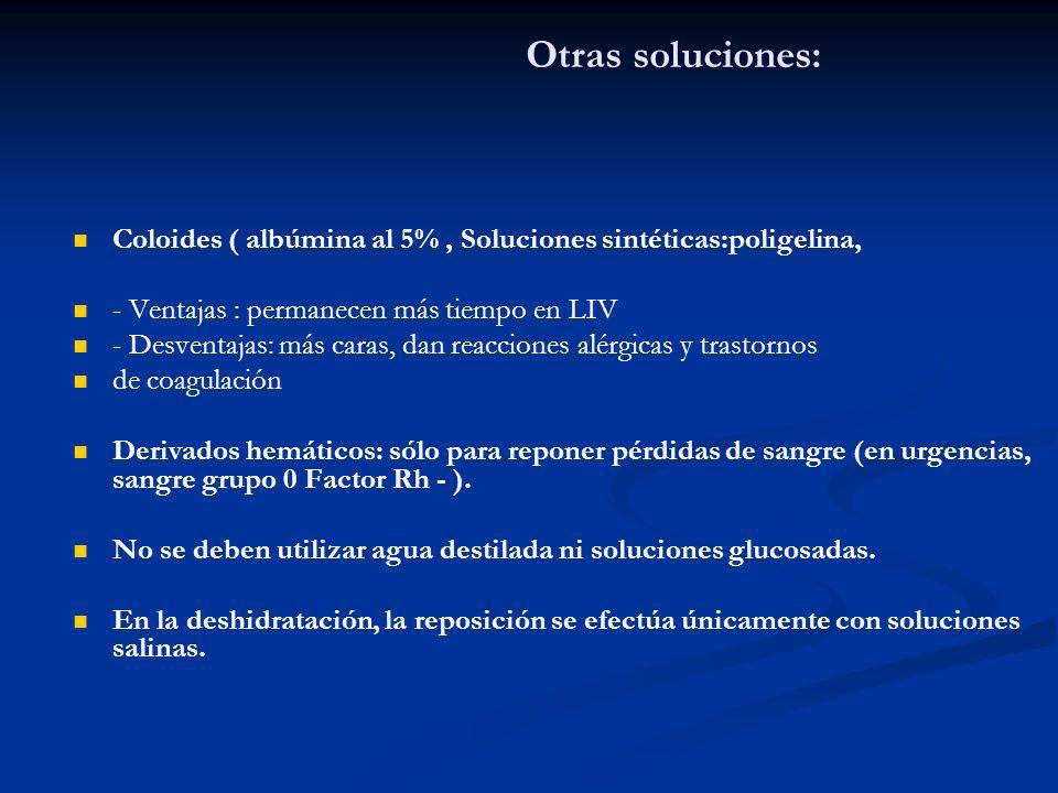 Otras soluciones: Coloides ( albúmina al 5%, Soluciones sintéticas:poligelina, - Ventajas : permanecen más tiempo en LIV - Desventajas: más caras, dan