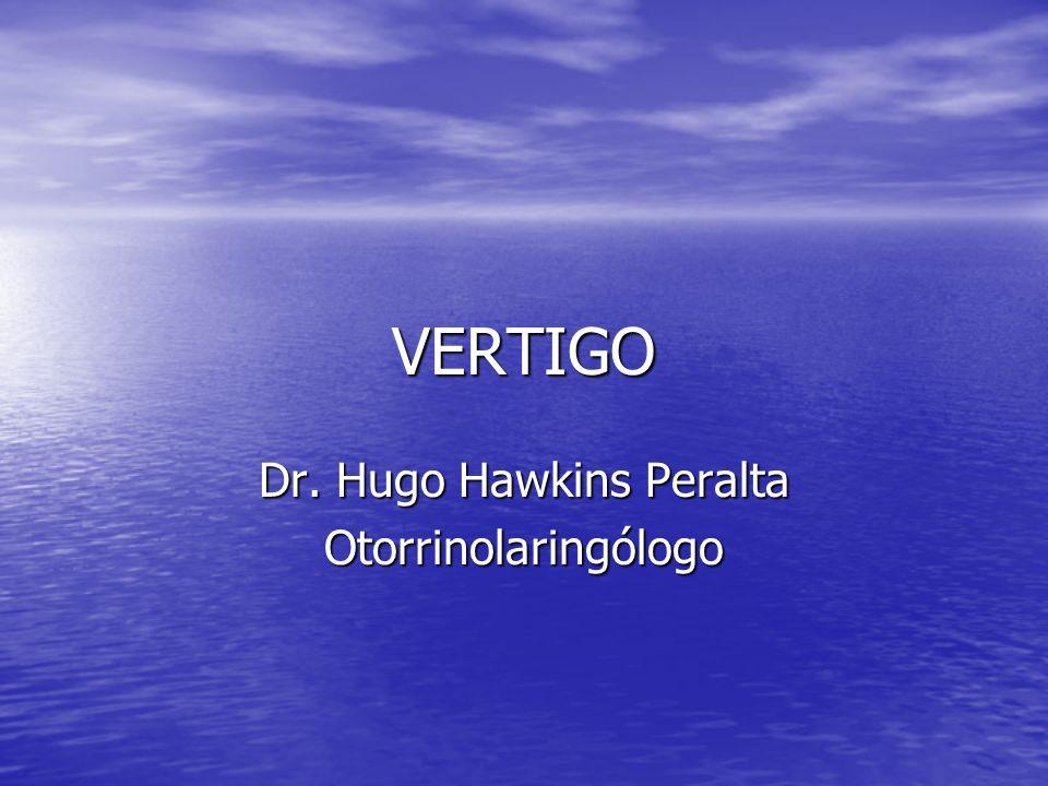 VERTIGO Dr. Hugo Hawkins Peralta Otorrinolaringólogo