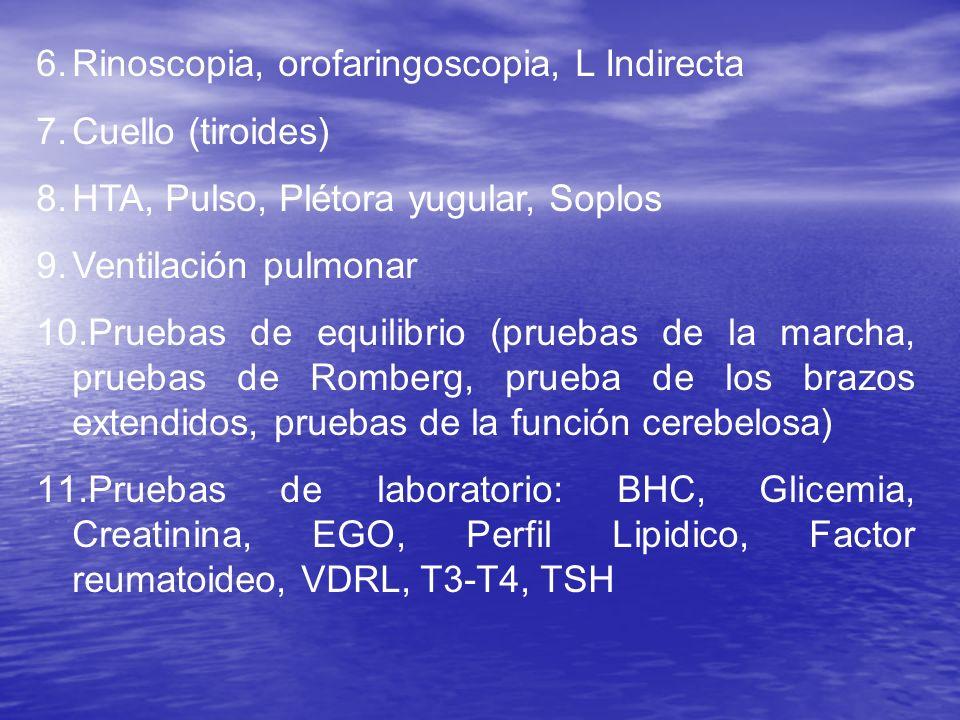 6.Rinoscopia, orofaringoscopia, L Indirecta 7.Cuello (tiroides) 8.HTA, Pulso, Plétora yugular, Soplos 9.Ventilación pulmonar 10.Pruebas de equilibrio