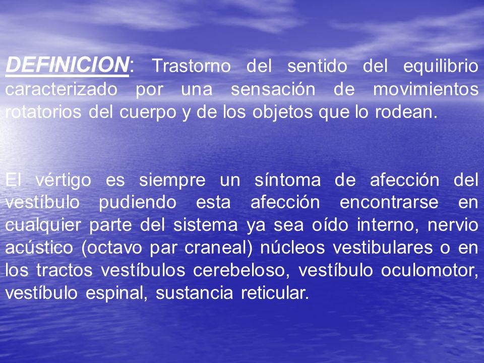 DEFINICION: Trastorno del sentido del equilibrio caracterizado por una sensación de movimientos rotatorios del cuerpo y de los objetos que lo rodean.