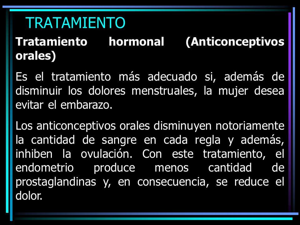 TRATAMIENTO Tratamiento hormonal (Anticonceptivos orales) Es el tratamiento más adecuado si, además de disminuir los dolores menstruales, la mujer des