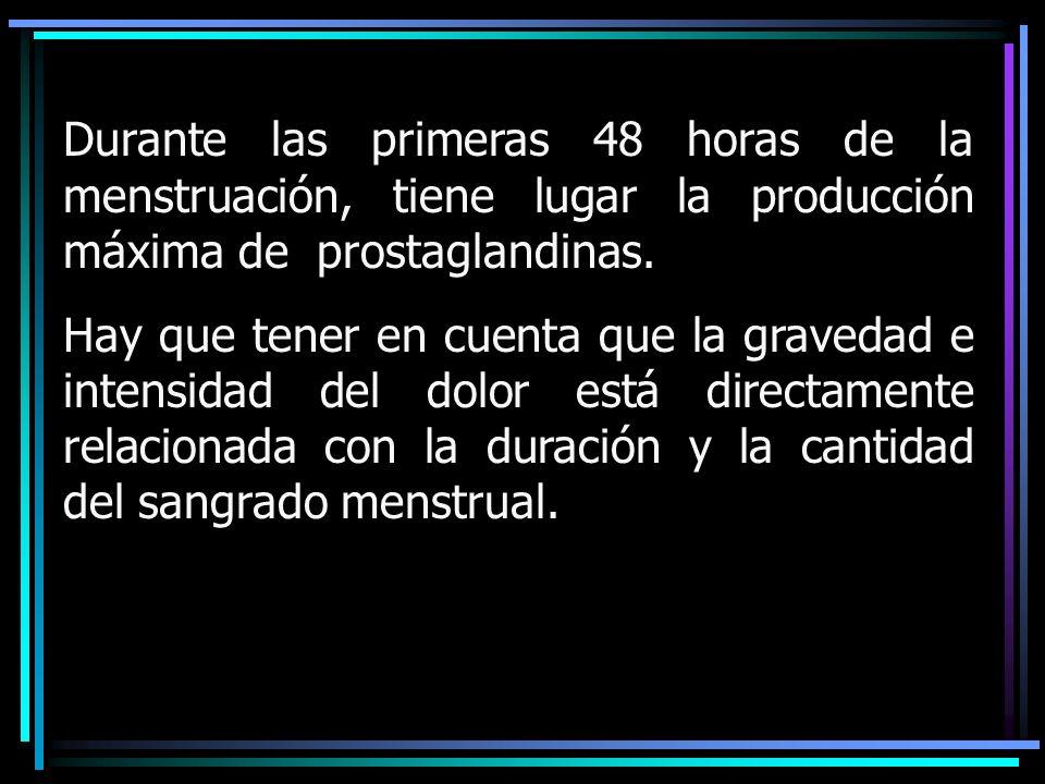 Durante las primeras 48 horas de la menstruación, tiene lugar la producción máxima de prostaglandinas. Hay que tener en cuenta que la gravedad e inten