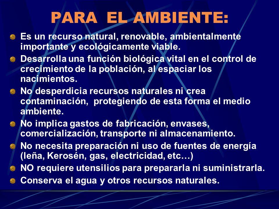 PARA EL AMBIENTE: Es un recurso natural, renovable, ambientalmente importante y ecológicamente viable. Desarrolla una función biológica vital en el co