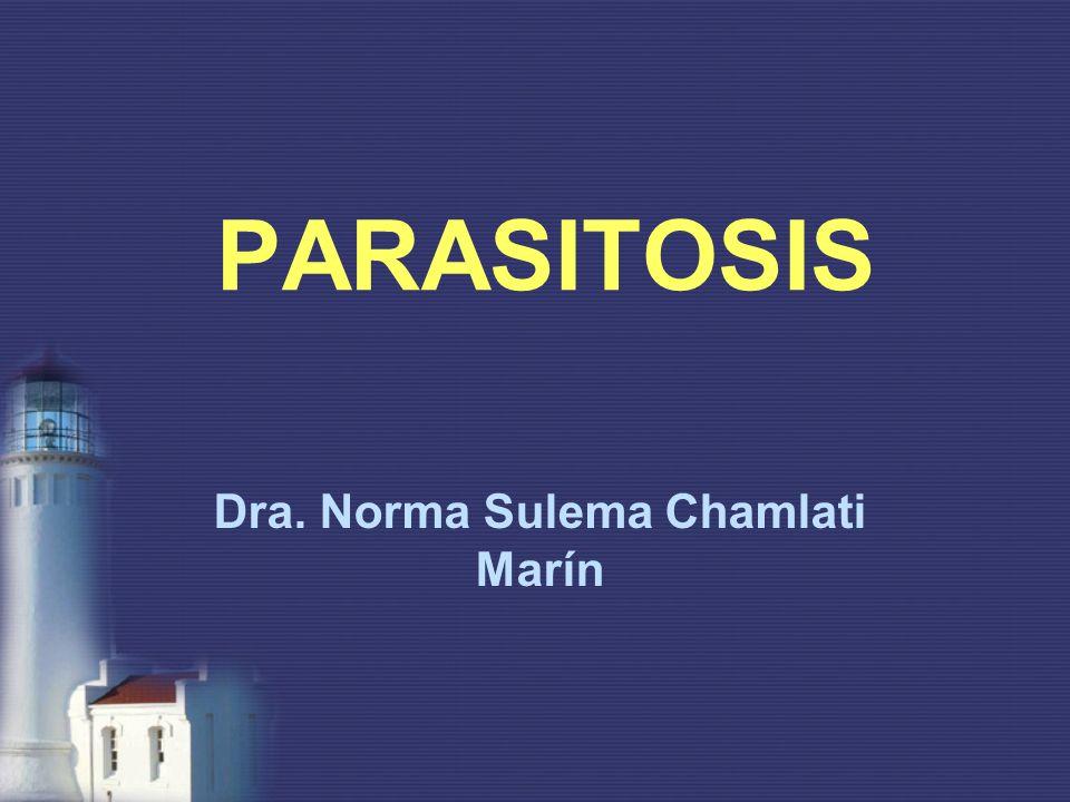 PARASITOSIS Dra. Norma Sulema Chamlati Marín