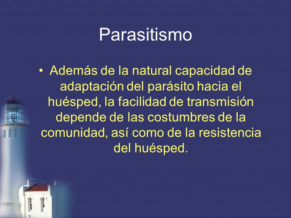 Parasitismo Además de la natural capacidad de adaptación del parásito hacia el huésped, la facilidad de transmisión depende de las costumbres de la co