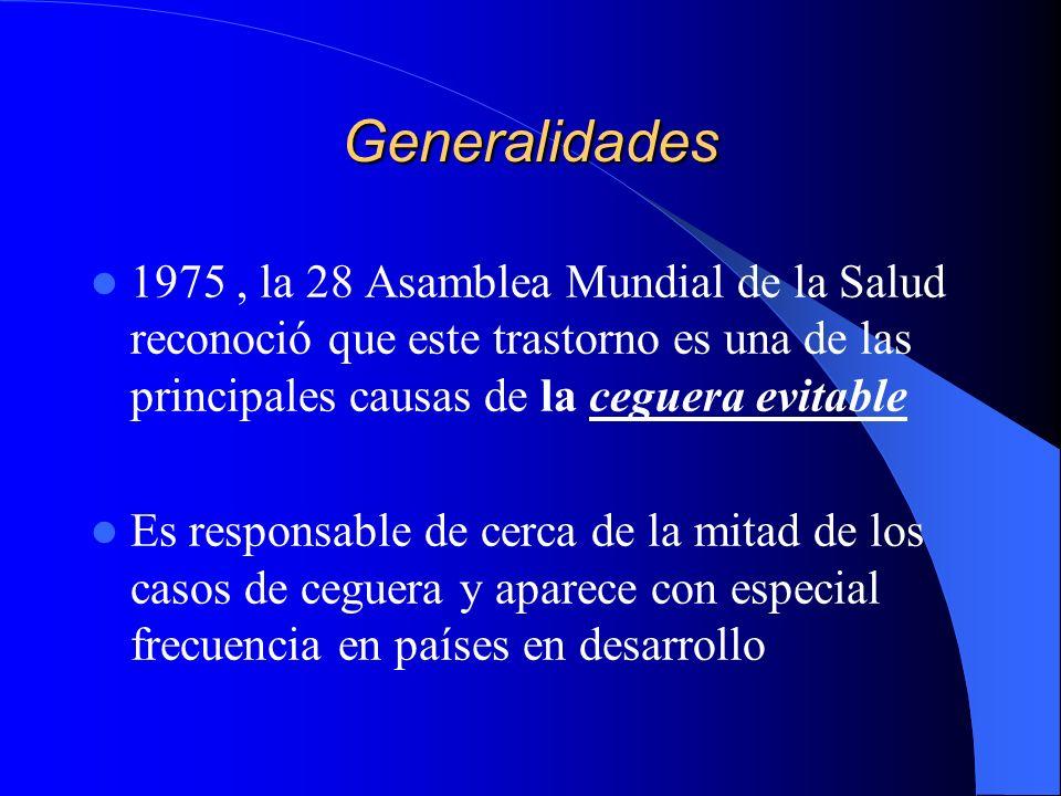Generalidades 1975, la 28 Asamblea Mundial de la Salud reconoció que este trastorno es una de las principales causas de la ceguera evitable Es respons
