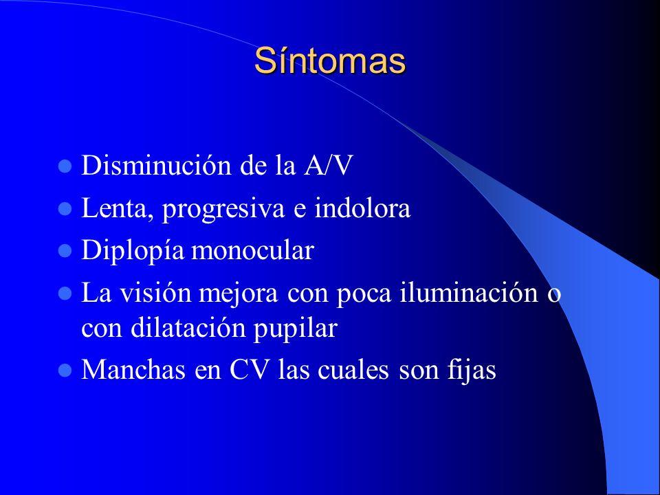 Síntomas Disminución de la A/V Lenta, progresiva e indolora Diplopía monocular La visión mejora con poca iluminación o con dilatación pupilar Manchas