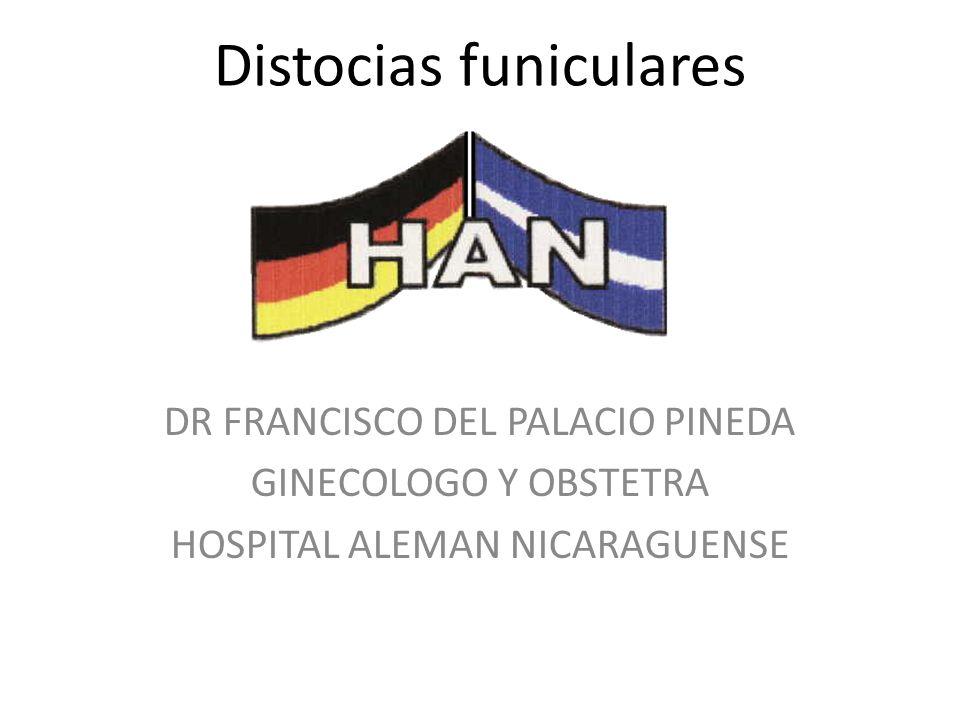 Distocias funiculares DR FRANCISCO DEL PALACIO PINEDA GINECOLOGO Y OBSTETRA HOSPITAL ALEMAN NICARAGUENSE