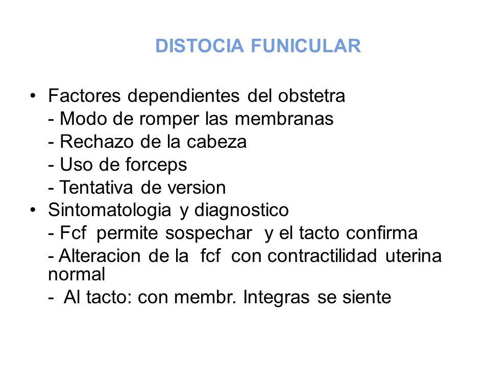 DISTOCIA FUNICULAR Factores dependientes del obstetra - Modo de romper las membranas - Rechazo de la cabeza - Uso de forceps - Tentativa de version Si