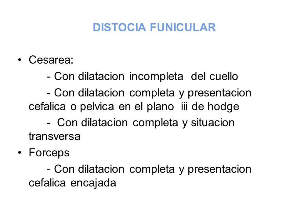 DISTOCIA FUNICULAR Cesarea: - Con dilatacion incompleta del cuello - Con dilatacion completa y presentacion cefalica o pelvica en el plano iii de hodg