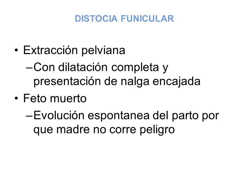 DISTOCIA FUNICULAR Extracción pelviana –Con dilatación completa y presentación de nalga encajada Feto muerto –Evolución espontanea del parto por que m