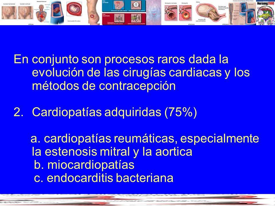 En conjunto son procesos raros dada la evolución de las cirugías cardiacas y los métodos de contracepción 2.Cardiopatías adquiridas (75%) a. cardiopat