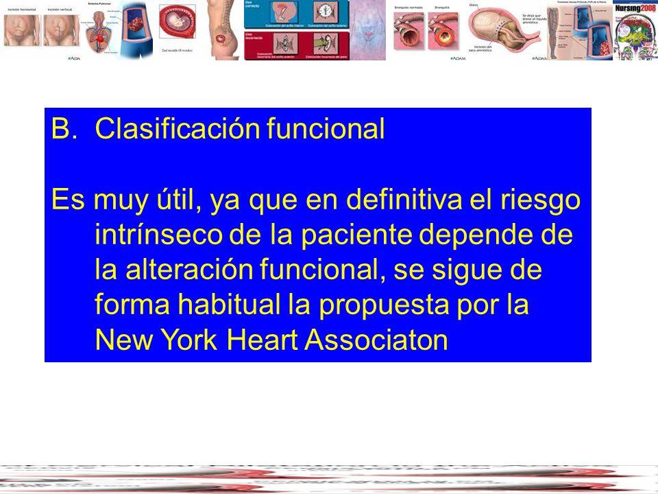 B.Clasificación funcional Es muy útil, ya que en definitiva el riesgo intrínseco de la paciente depende de la alteración funcional, se sigue de forma