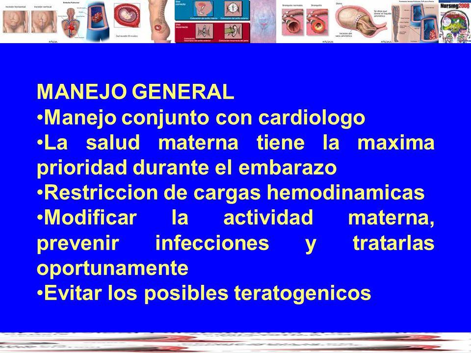 MANEJO GENERAL Manejo conjunto con cardiologo La salud materna tiene la maxima prioridad durante el embarazo Restriccion de cargas hemodinamicas Modif