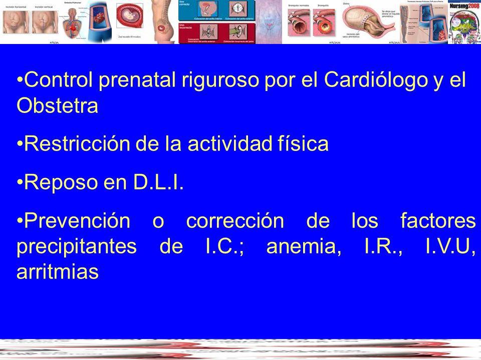 Control prenatal riguroso por el Cardiólogo y el Obstetra Restricción de la actividad física Reposo en D.L.I. Prevención o corrección de los factores