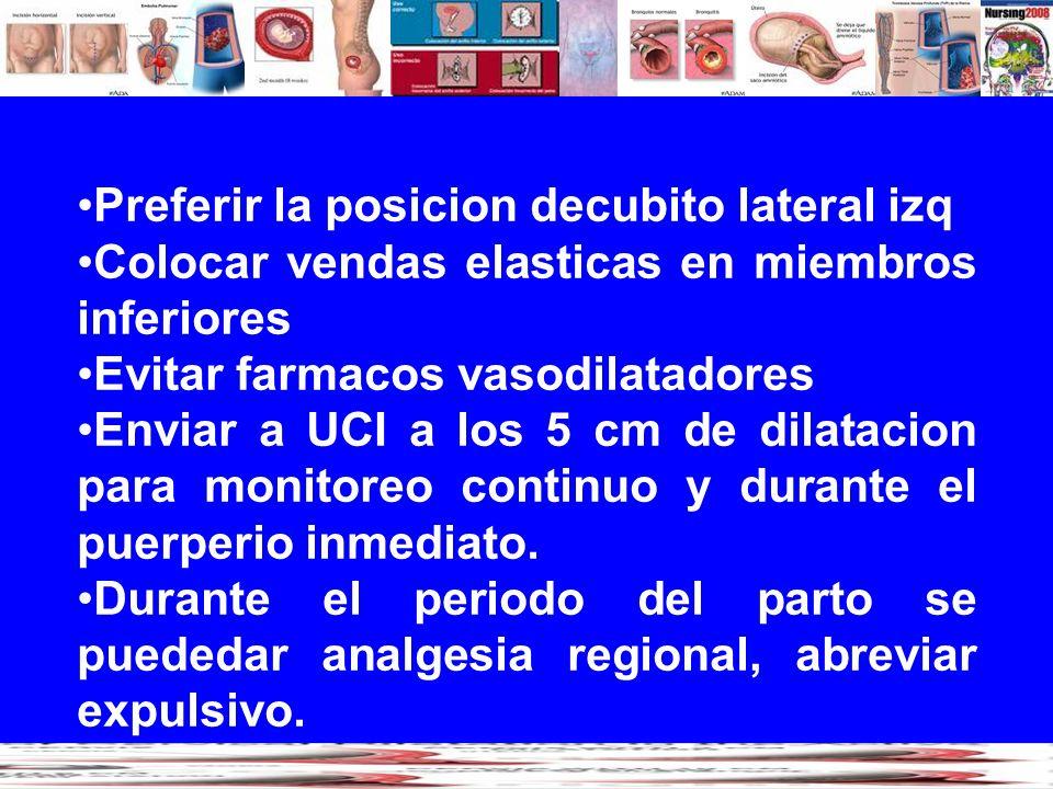 Preferir la posicion decubito lateral izq Colocar vendas elasticas en miembros inferiores Evitar farmacos vasodilatadores Enviar a UCI a los 5 cm de d