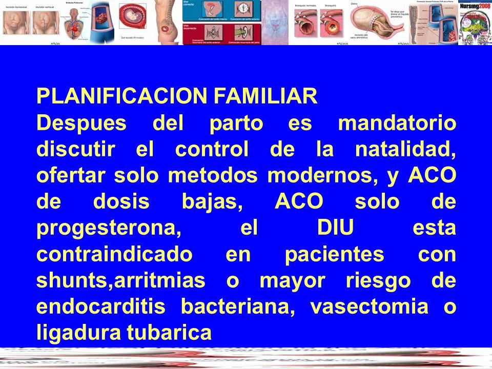PLANIFICACION FAMILIAR Despues del parto es mandatorio discutir el control de la natalidad, ofertar solo metodos modernos, y ACO de dosis bajas, ACO s