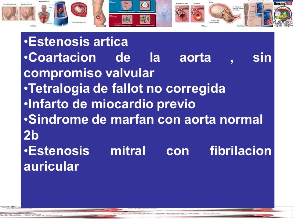 Estenosis artica Coartacion de la aorta, sin compromiso valvular Tetralogia de fallot no corregida Infarto de miocardio previo Sindrome de marfan con