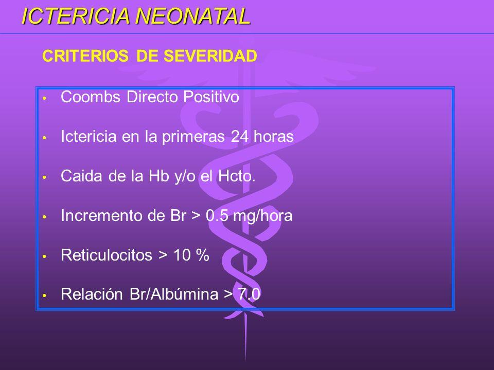Coombs Directo Positivo Ictericia en la primeras 24 horas Caida de la Hb y/o el Hcto. Incremento de Br > 0.5 mg/hora Reticulocitos > 10 % Relación Br/