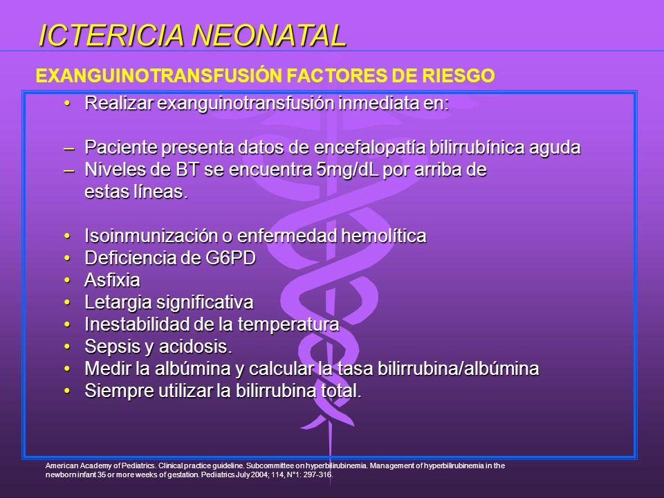 Realizar exanguinotransfusión inmediata en:Realizar exanguinotransfusión inmediata en: –Paciente presenta datos de encefalopatía bilirrubínica aguda –