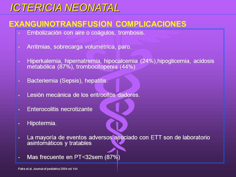 ICTERICIA NEONATAL Embolización con aire o coágulos, trombosis. Arritmias, sobrecarga volumétrica, paro. Hiperkalemia, hipernatremia, hipocalcemia (24