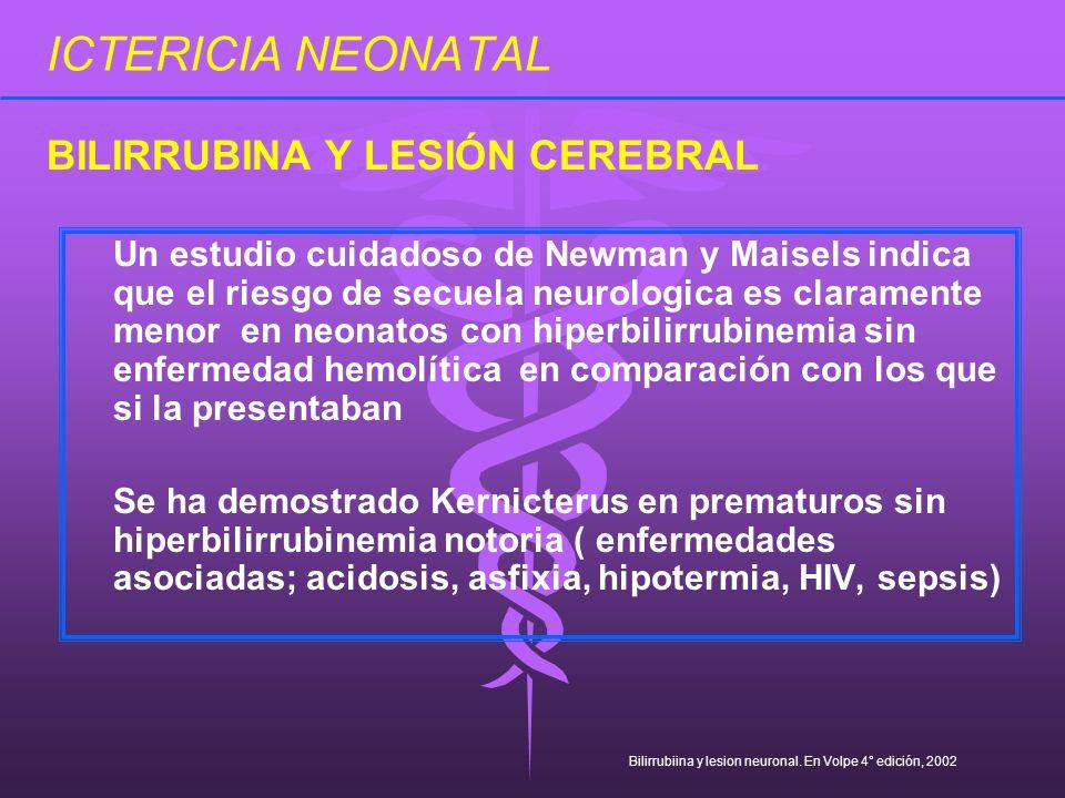ICTERICIA NEONATAL Un estudio cuidadoso de Newman y Maisels indica que el riesgo de secuela neurologica es claramente menor en neonatos con hiperbilir