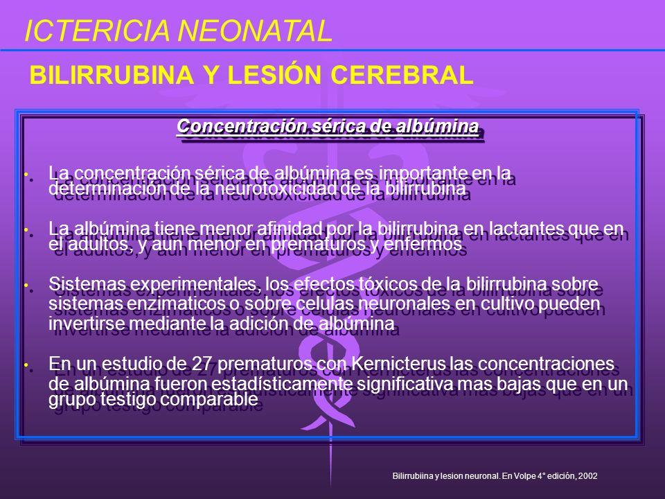 Concentración sérica de albúmina La concentración sérica de albúmina es importante en la determinación de la neurotoxicidad de la bilirrubina La albúm
