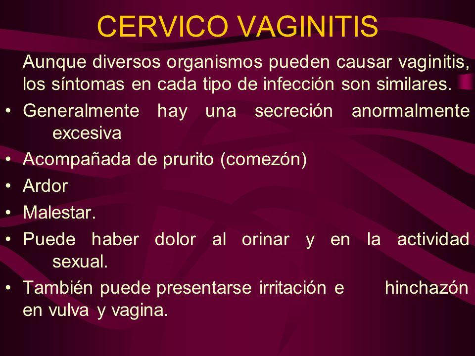 CERVICO VAGINITIS Aunque diversos organismos pueden causar vaginitis, los síntomas en cada tipo de infección son similares. Generalmente hay una secre