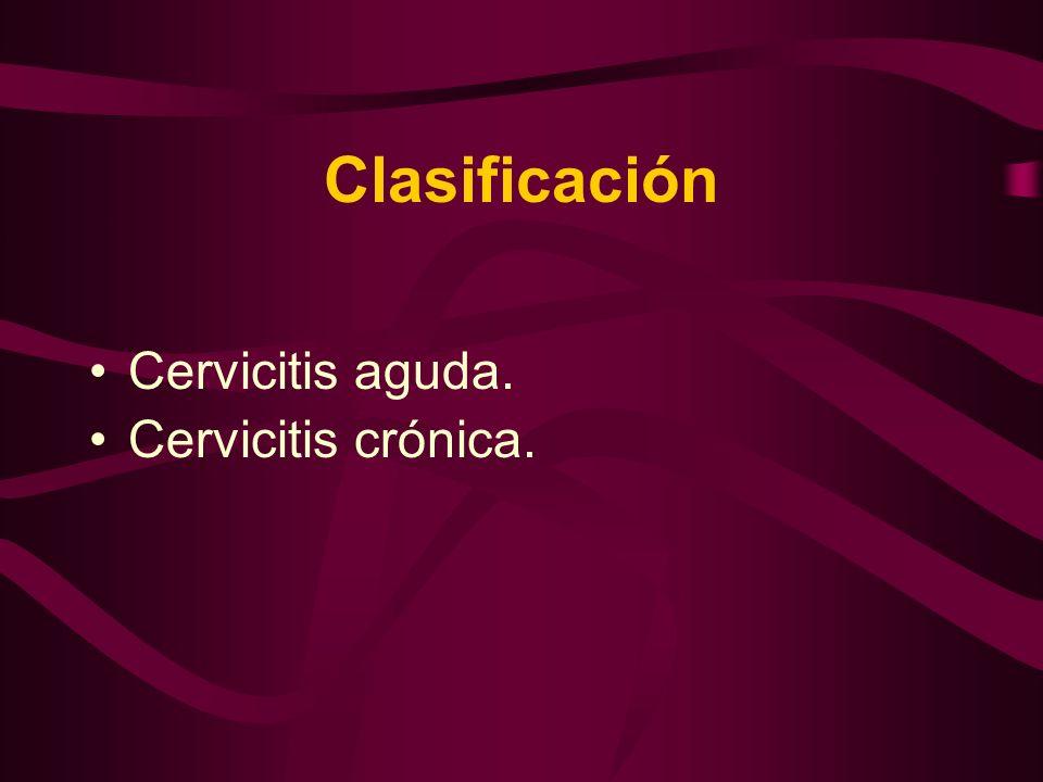 Clasificación Cervicitis aguda. Cervicitis crónica.
