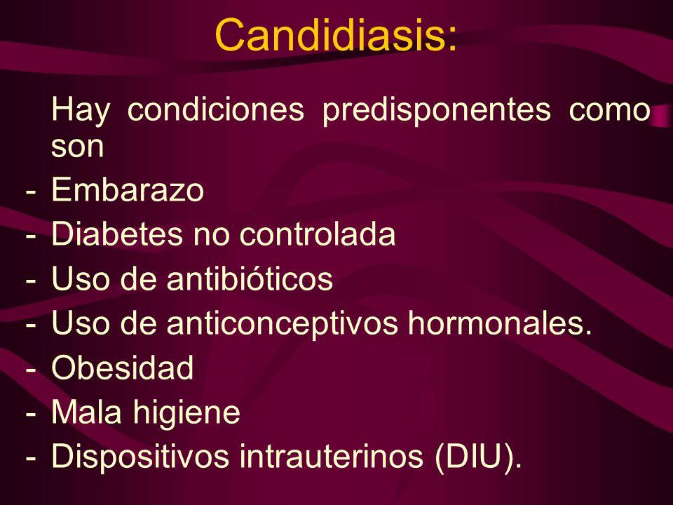 Candidiasis: Hay condiciones predisponentes como son -Embarazo -Diabetes no controlada -Uso de antibióticos -Uso de anticonceptivos hormonales. -Obesi