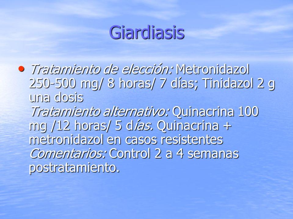 Giardiasis Tratamiento de elección: Metronidazol 250-500 mg/ 8 horas/ 7 días; Tinidazol 2 g una dosis Tratamiento alternativo: Quinacrina 100 mg /12 h