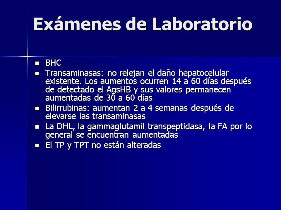 Exámenes de Laboratorio BHC BHC Transaminasas: no relejan el daño hepatocelular existente. Los aumentos ocurren 14 a 60 días después de detectado el A